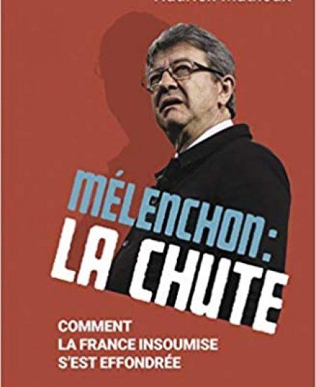 Mélenchon : la chute: Comment La France insoumise s'est effondrée