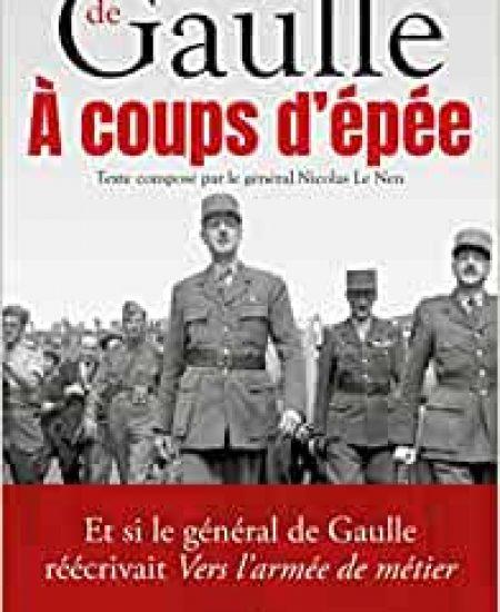 A coups d'épée: Et si le général de Gaulle réécrivait Vers l'armée de métier…