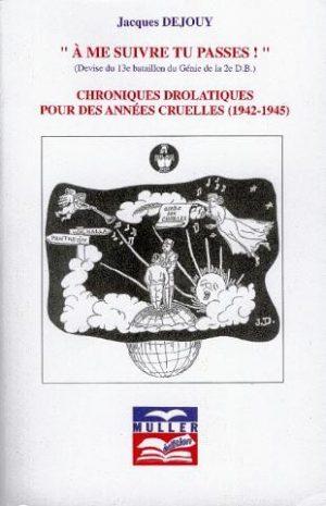 """""""A me suivre tu passes !"""" (Devise du 13° bataillon du Génie de la 2° D.B.) 3° édition"""