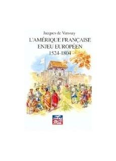L'Amérique française, enjeu européen 1524-1804